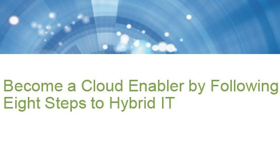 Become a Cloud Enabler by Following Our Eight Steps to Hybrid IT