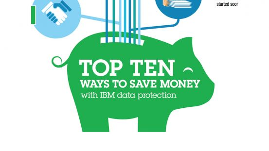 Ten ways to save money with IBM data protection
