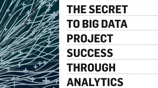 The Secret to Big Data Project Success Through Analytics