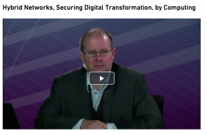 Screen Shot 2017 12 18 at 7.25.59 PM 300x196 Webcast: Hybrid Networks, Securing Digital Transformation, by Computing